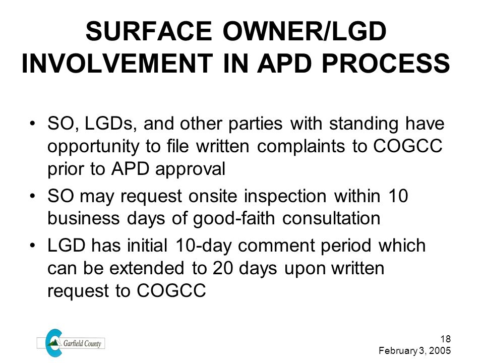 18 February 3, 2005 SURFACE OWNER/LGD INVOLVEMENT IN APD PROCESS SO, LGDs, and other parties with standing have opportunity to file written complaints