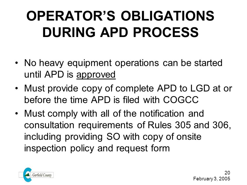 20 February 3, 2005 OPERATORS OBLIGATIONS DURING APD PROCESS No heavy equipment operations can be started until APD is approved Must provide copy of c