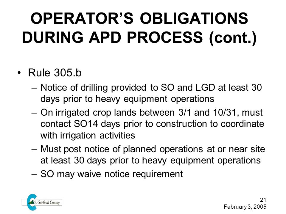 21 February 3, 2005 OPERATORS OBLIGATIONS DURING APD PROCESS (cont.) Rule 305.b –Notice of drilling provided to SO and LGD at least 30 days prior to h