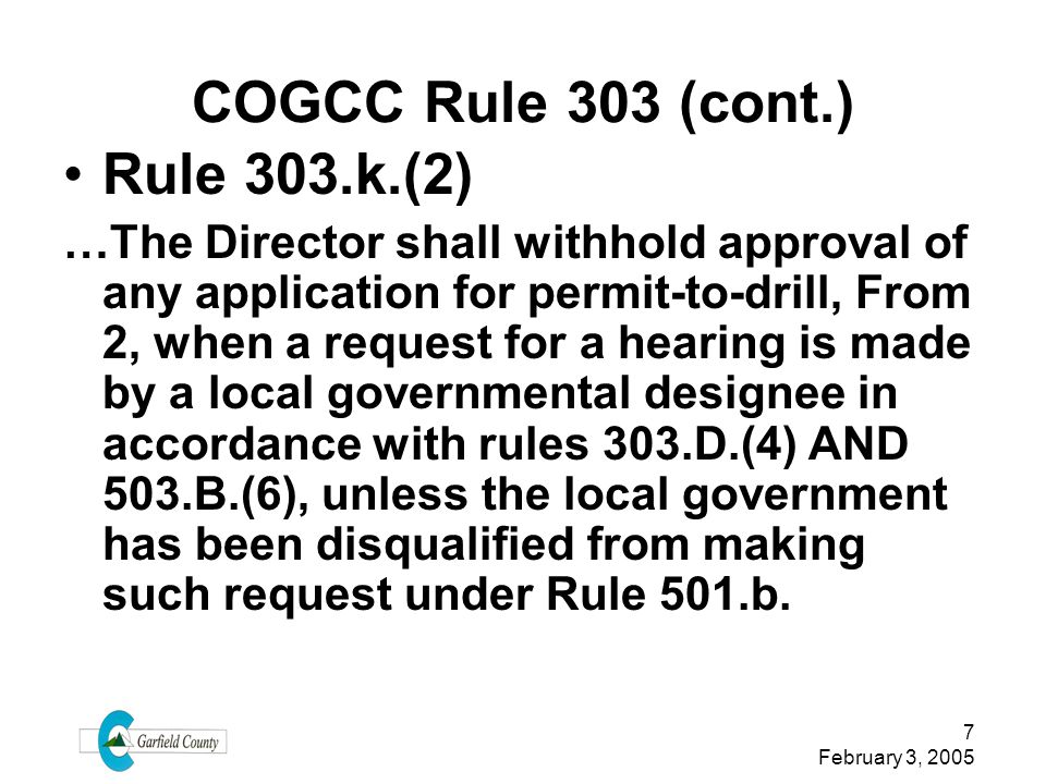 7 February 3, 2005 COGCC Rule 303 (cont.) Rule 303.k.(2) …The Director shall withhold approval of any application for permit-to-drill, From 2, when a