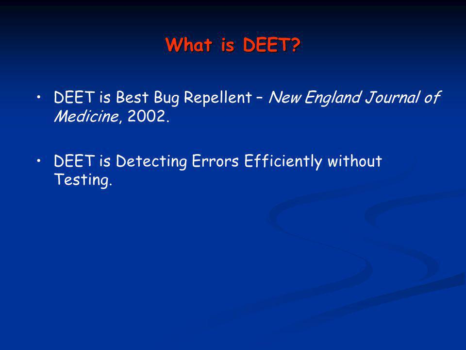 What is DEET. DEET is Best Bug Repellent – New England Journal of Medicine,