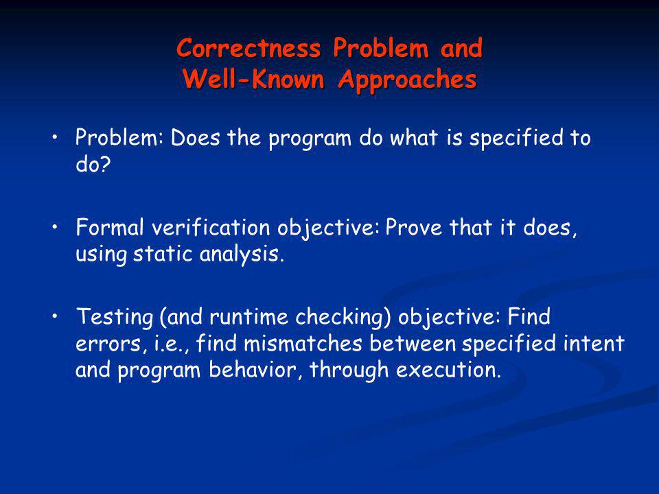 Correctness Problem and Well-Known Approaches Problem: Does the program do what is specified to do.