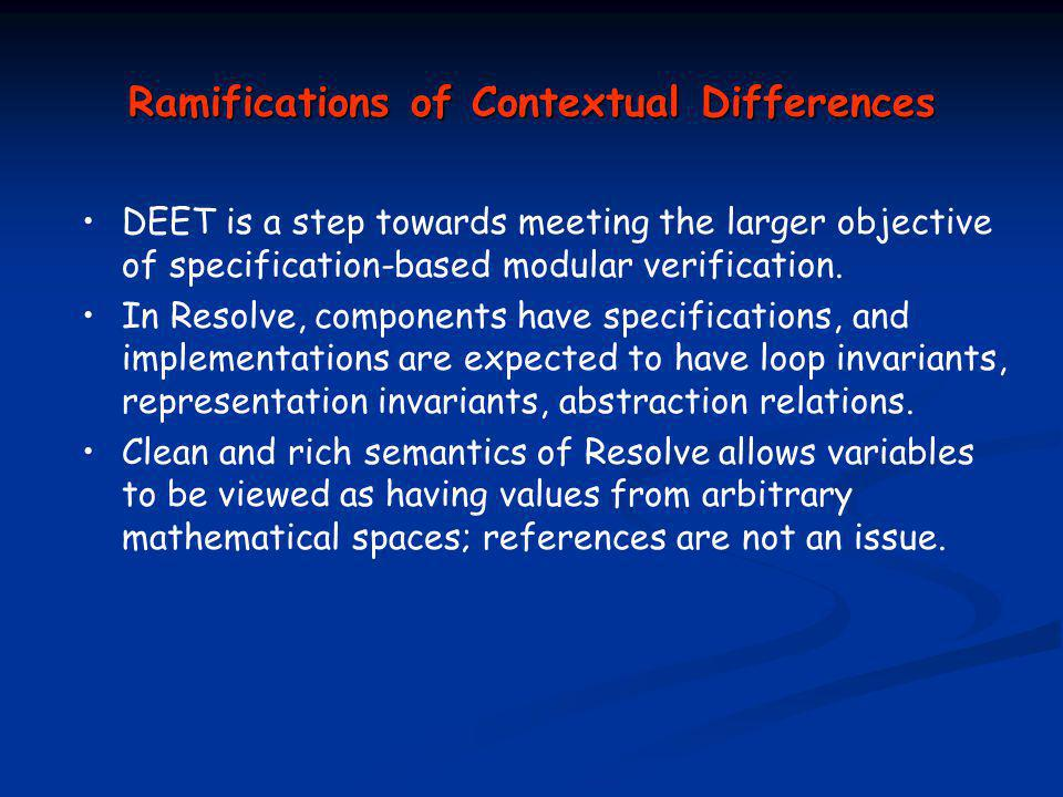 Ramifications of Contextual Differences DEET is a step towards meeting the larger objective of specification-based modular verification.