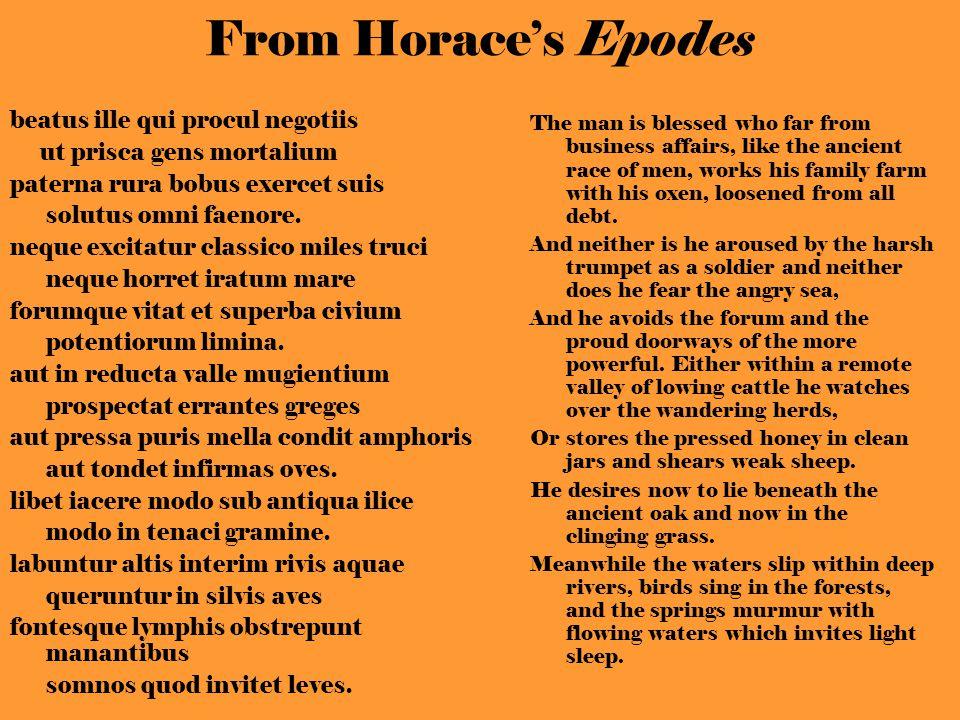 From Horaces Epodes beatus ille qui procul negotiis ut prisca gens mortalium paterna rura bobus exercet suis solutus omni faenore.
