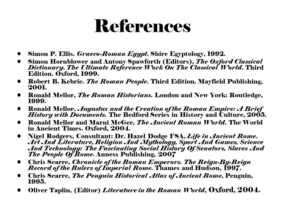 References Simon P. Ellis. Graeco-Roman Egypt. Shire Egyptology, 1992. Simon Hornblower and Antony Spawforth (Editors), The Oxford Classical Dictionar