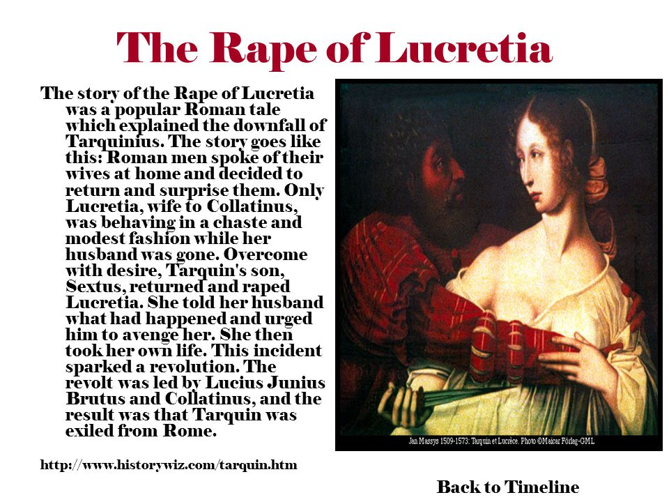 The Rape of Lucretia The story of the Rape of Lucretia was a popular Roman tale which explained the downfall of Tarquinius.