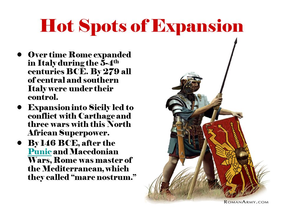 Hot Spots of Expansion Over time Rome expanded in Italy during the 5-4 th centuries BCE.