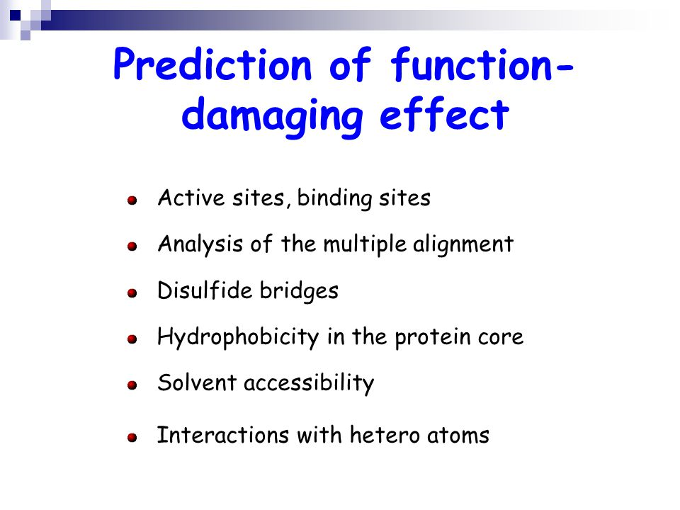 Prediction of function- damaging effect Active sites, binding sites Analysis of the multiple alignment Disulfide bridges Hydrophobicity in the protein core Solvent accessibility Interactions with hetero atoms