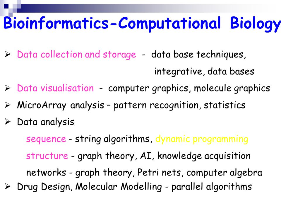 Bioinformatics-Computational Biology Data collection and storage - data base techniques, integrative, data bases Data visualisation - computer graphic