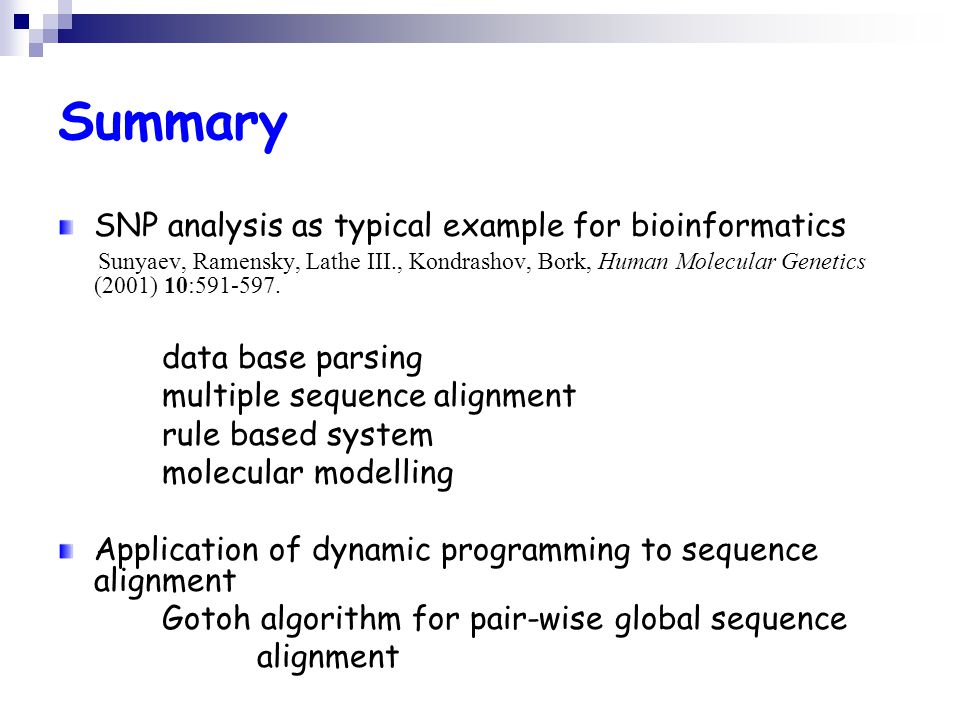 Summary SNP analysis as typical example for bioinformatics Sunyaev, Ramensky, Lathe III., Kondrashov, Bork, Human Molecular Genetics (2001) 10:591-597