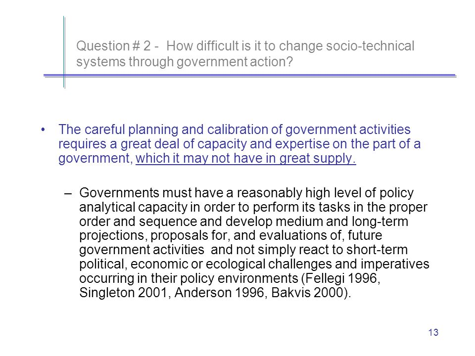 13 Question # 2 - How difficult is it to change socio-technical systems through government action.