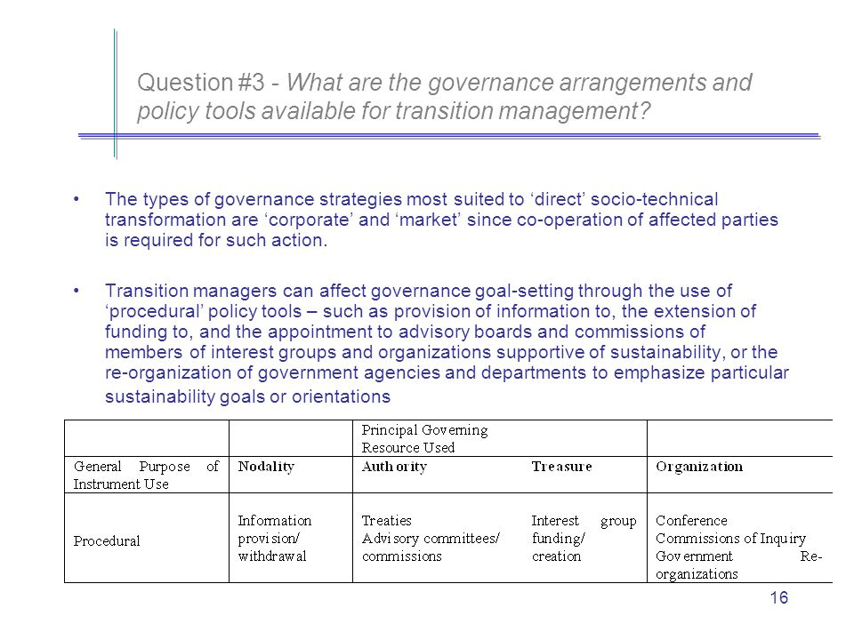 16 Question #3 - What are the governance arrangements and policy tools available for transition management.
