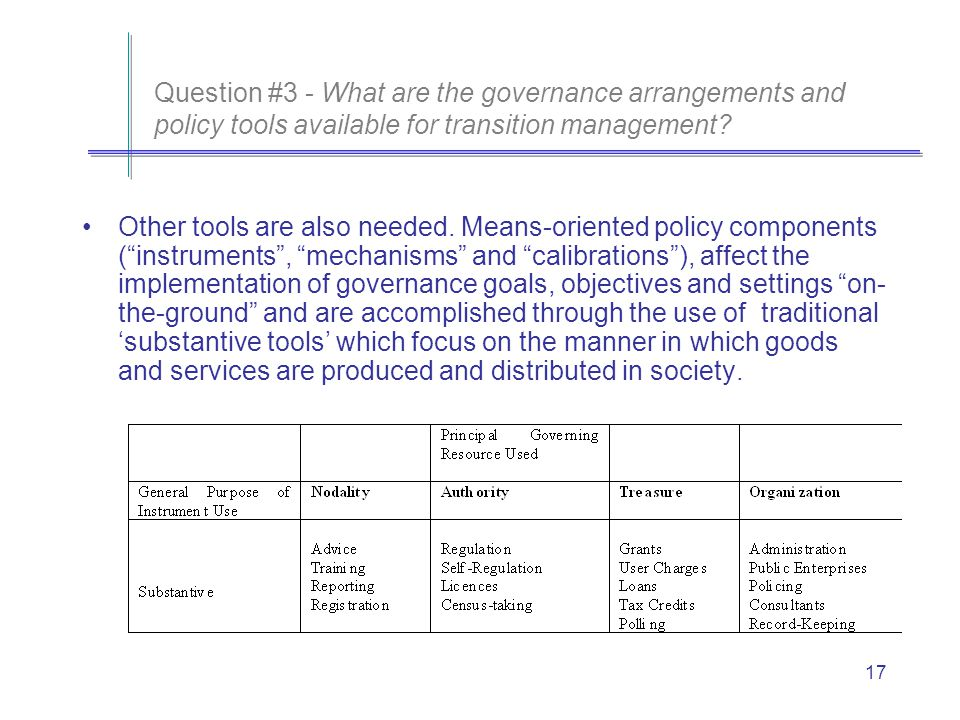17 Question #3 - What are the governance arrangements and policy tools available for transition management.