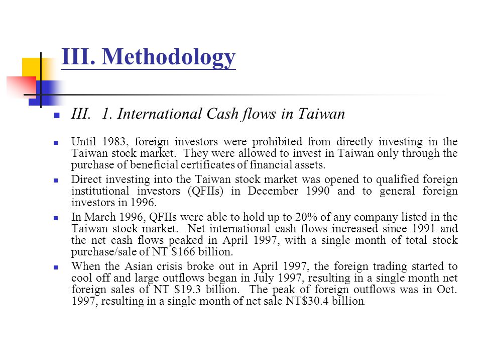 III. Methodology III.1. International Cash flows in Taiwan Until 1983, foreign investors were prohibited from directly investing in the Taiwan stock m