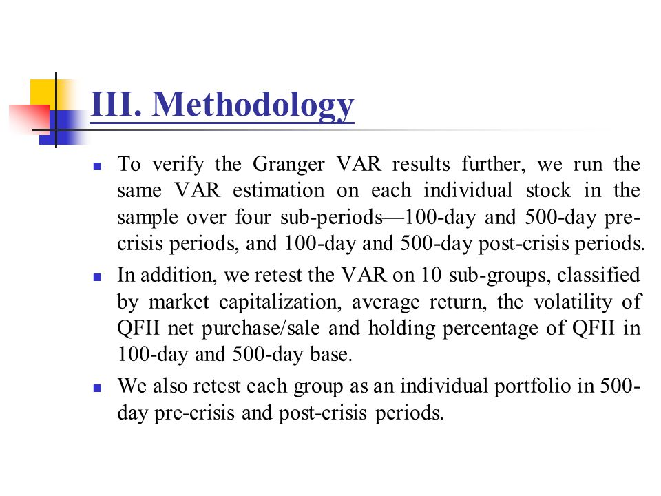 III. Methodology To verify the Granger VAR results further, we run the same VAR estimation on each individual stock in the sample over four sub-period