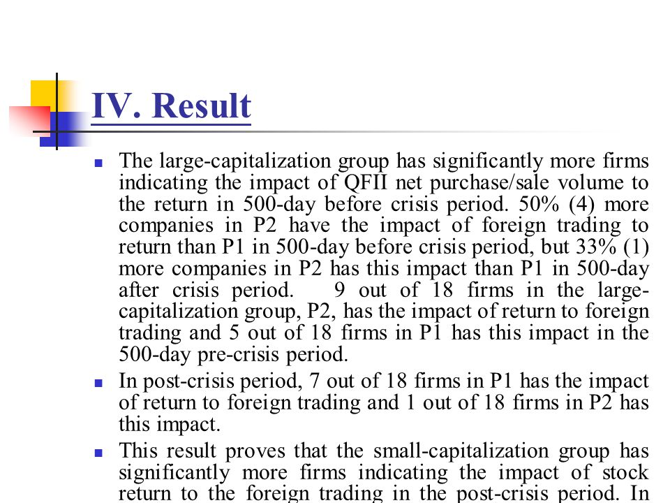 IV. Result The large-capitalization group has significantly more firms indicating the impact of QFII net purchase/sale volume to the return in 500-day