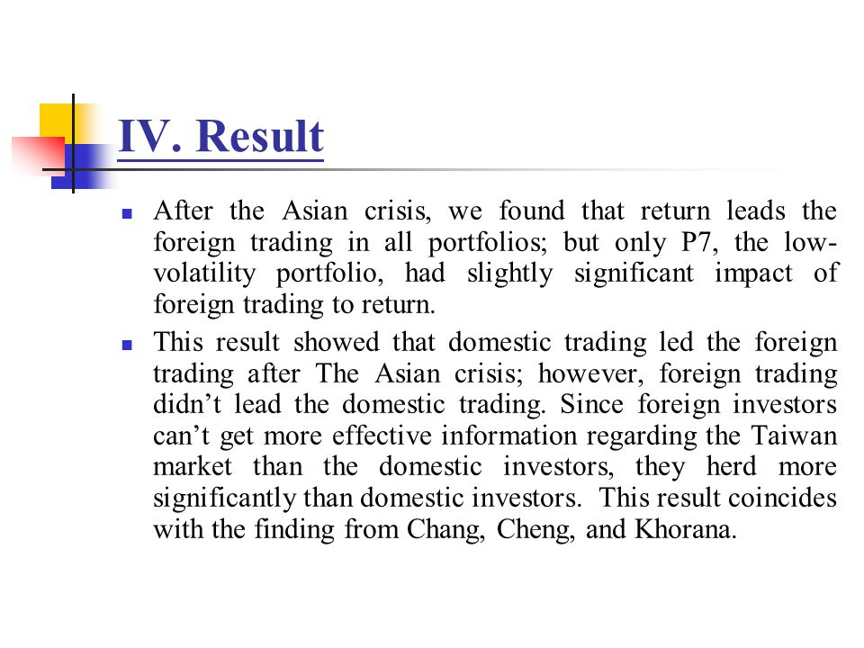 IV. Result After the Asian crisis, we found that return leads the foreign trading in all portfolios; but only P7, the low- volatility portfolio, had s