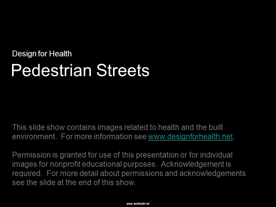 www.annforsyth.net Pedestrian Streets Design for Health This slide show contains images related to health and the built environment.