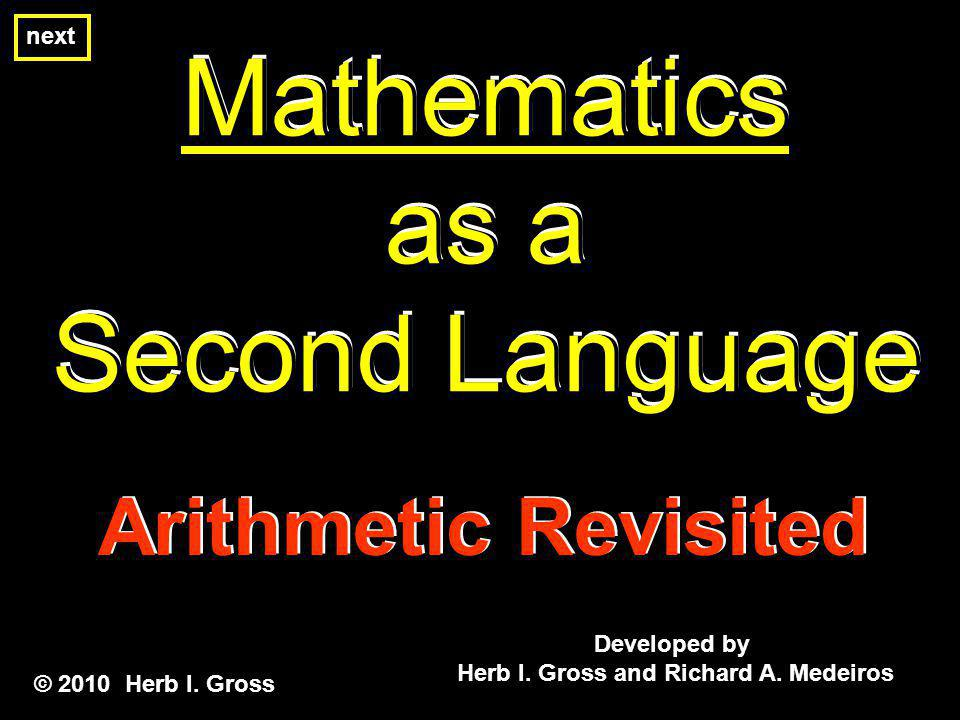 Whole Number Arithmetic Whole Number Arithmetic © 2010 Herb I. Gross next Addition Lesson 2 Part 1