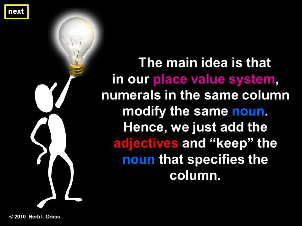 next The main idea is that in our place value system, numerals in the same column modify the same noun. Hence, we just add the adjectives and keep the