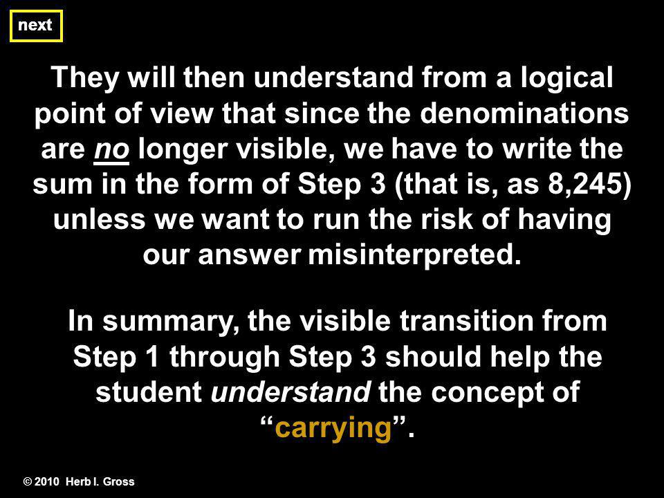 © 2010 Herb I. Gross They will then understand from a logical point of view that since the denominations are no longer visible, we have to write the s