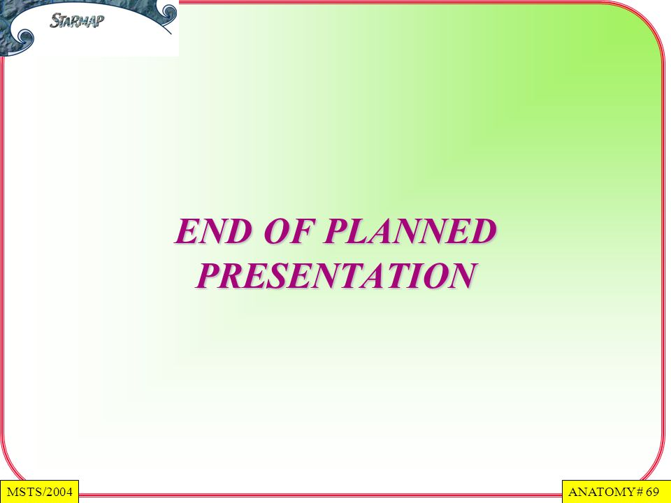 ANATOMY # 69MSTS/2004 END OF PLANNED PRESENTATION