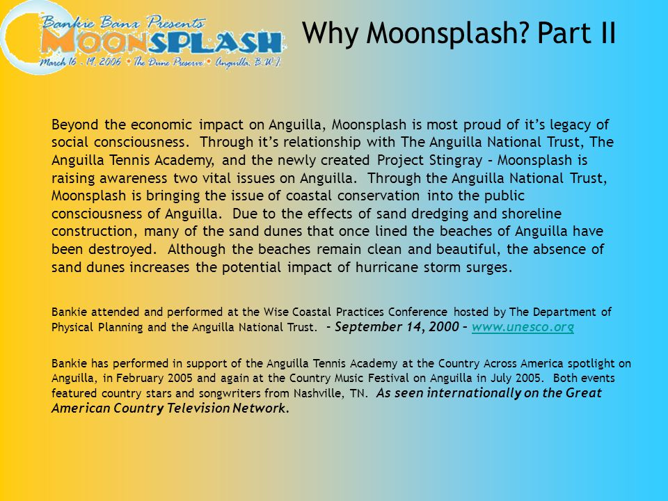 Beyond the economic impact on Anguilla, Moonsplash is most proud of its legacy of social consciousness. Through its relationship with The Anguilla Nat