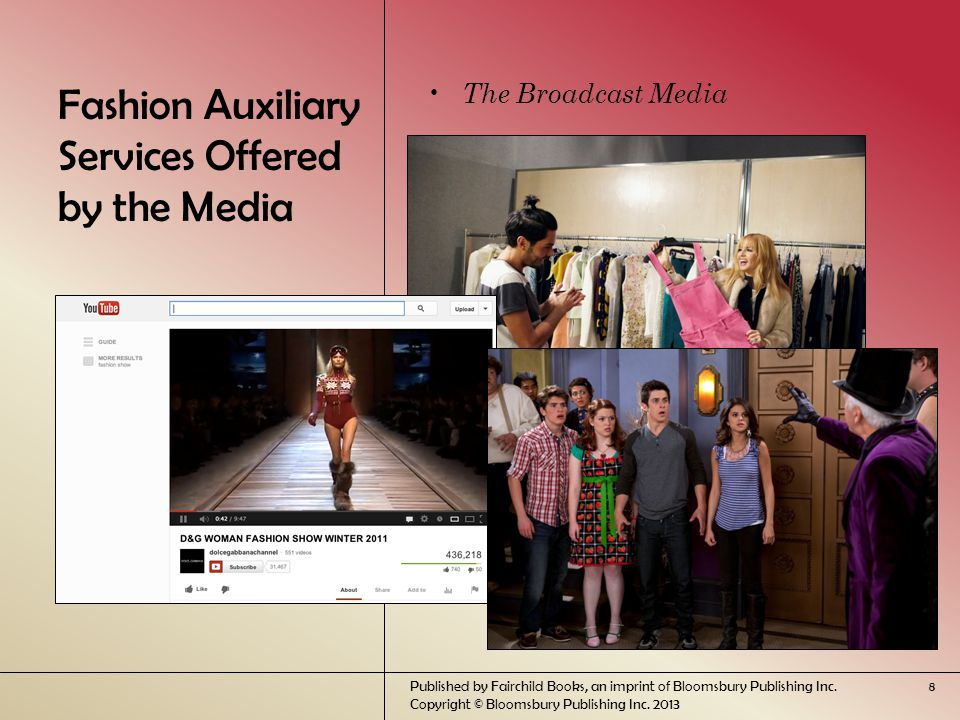 Fashion Auxiliary Services Offered by the Media The Broadcast Media Published by Fairchild Books, an imprint of Bloomsbury Publishing Inc.