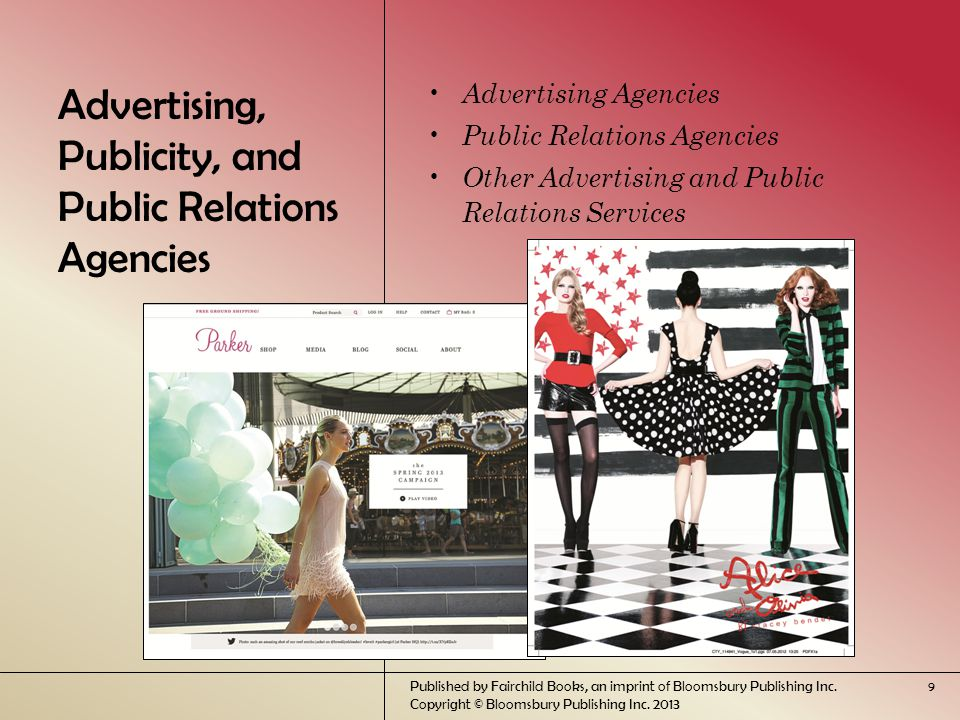Advertising, Publicity, and Public Relations Agencies Advertising Agencies Public Relations Agencies Other Advertising and Public Relations Services Published by Fairchild Books, an imprint of Bloomsbury Publishing Inc.