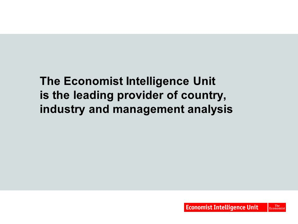 The Economist Intelligence Unit is the leading provider of country, industry and management analysis