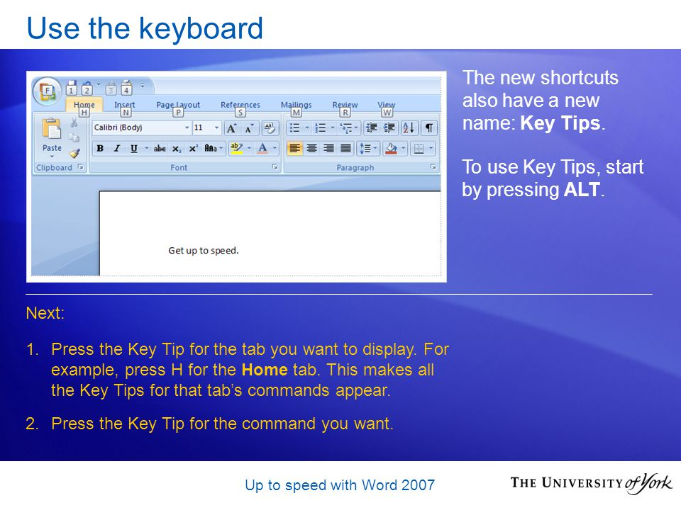Up to speed with Word 2007 Use the keyboard The new shortcuts also have a new name: Key Tips.