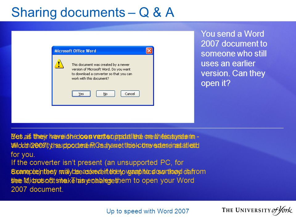 Up to speed with Word 2007 Sharing documents – Q & A You send a Word 2007 document to someone who still uses an earlier version.