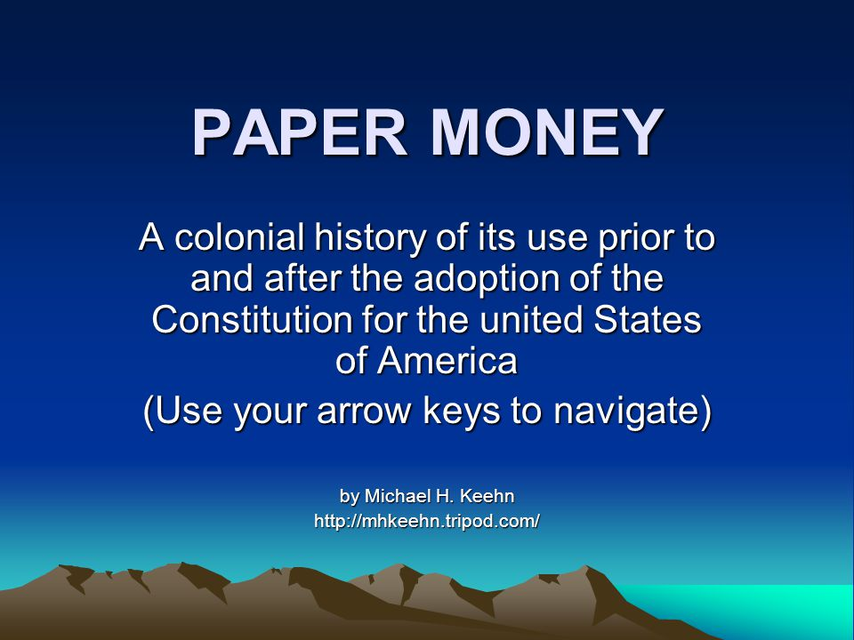 PAPER MONEY A colonial history of its use prior to and after the adoption of the Constitution for the united States of America (Use your arrow keys to navigate) by Michael H.