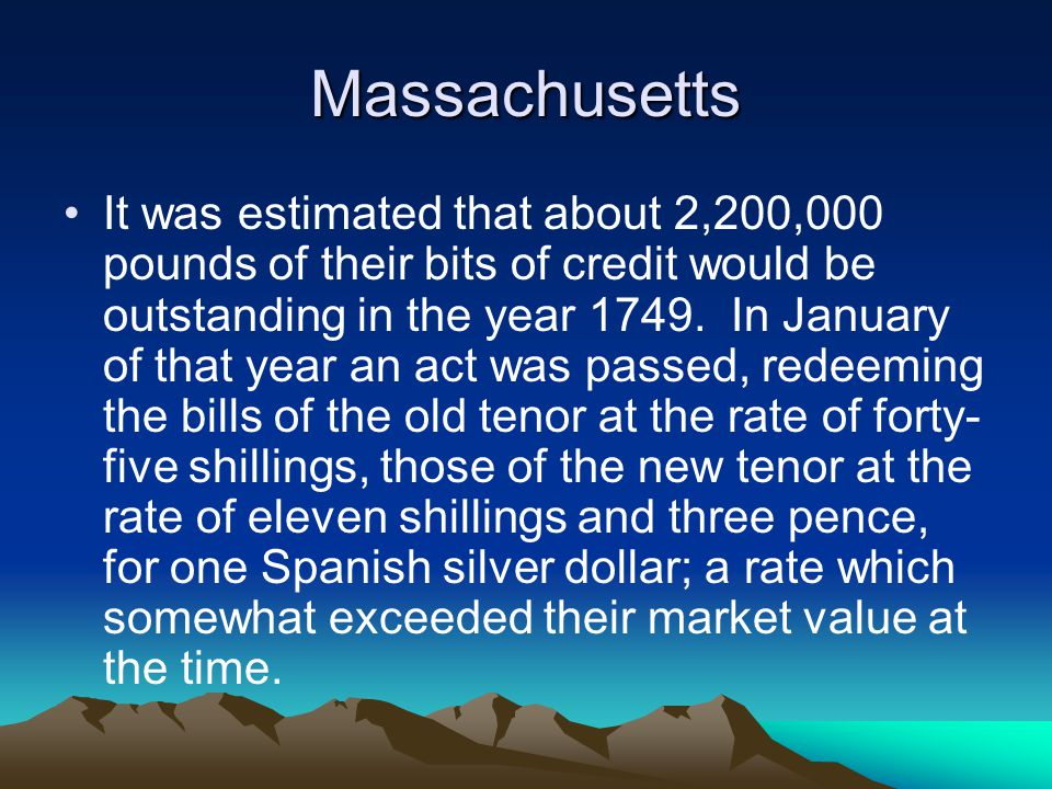 Massachusetts It was estimated that about 2,200,000 pounds of their bits of credit would be outstanding in the year 1749.