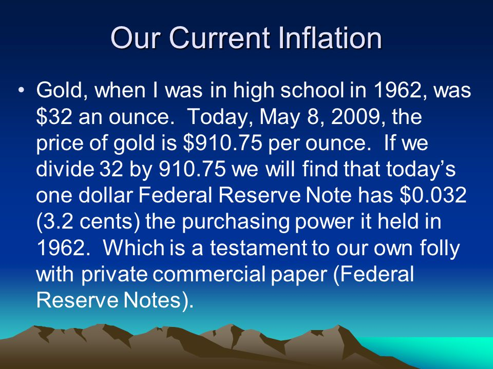 Our Current Inflation Gold, when I was in high school in 1962, was $32 an ounce.