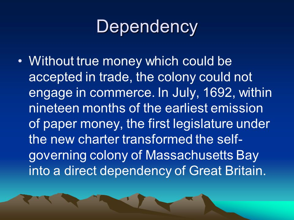 Dependency Without true money which could be accepted in trade, the colony could not engage in commerce.