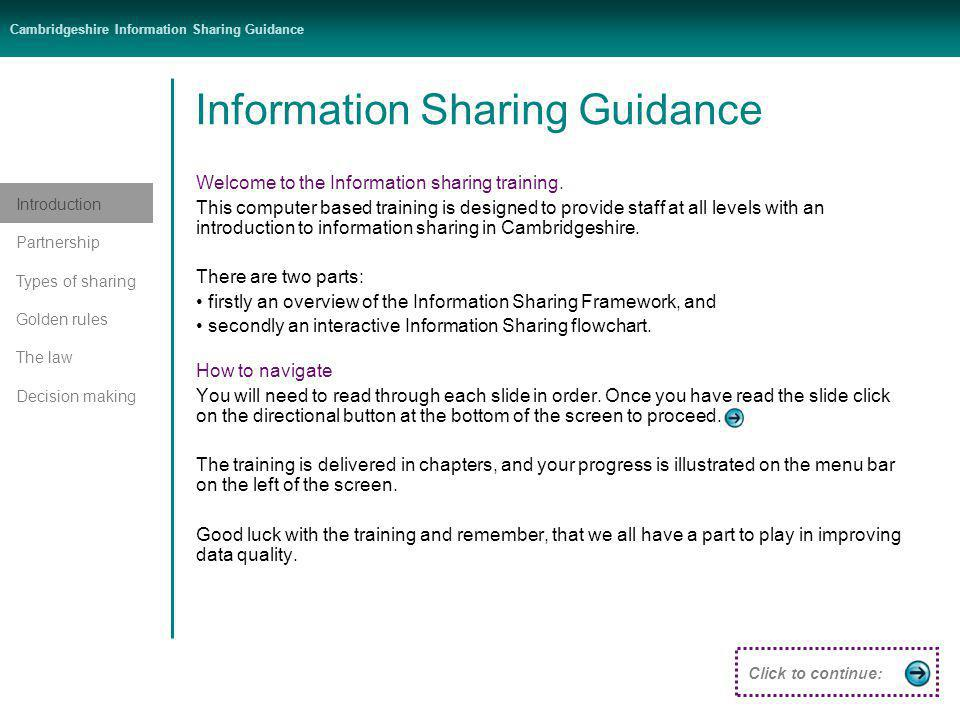 Introduction Partnership Types of sharing Golden rules The law Decision making Cambridgeshire Information Sharing Guidance Information Sharing Guidance Welcome to the Information sharing training.