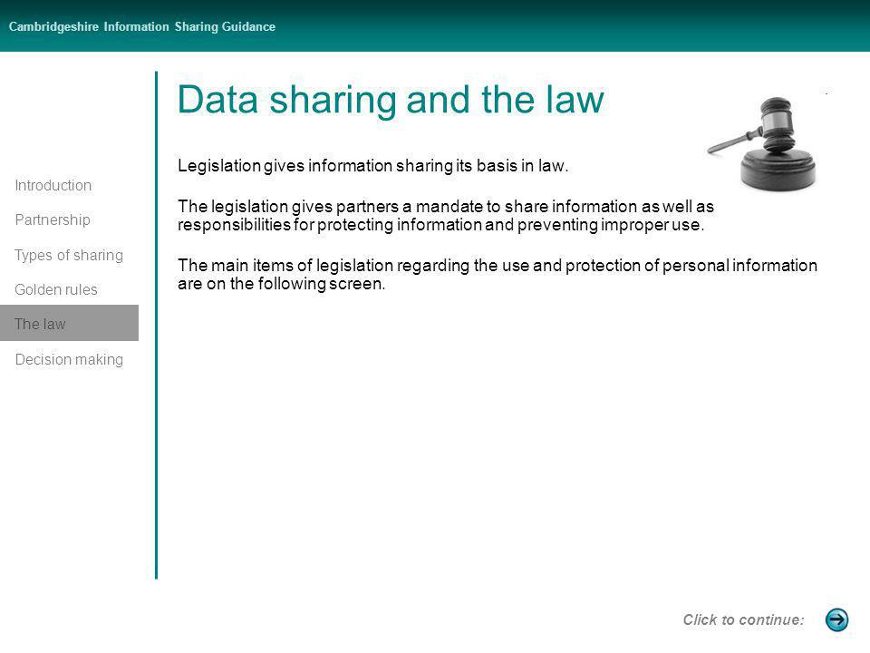 Introduction Partnership Types of sharing Golden rules The law Decision making Cambridgeshire Information Sharing Guidance Data sharing and the law Legislation gives information sharing its basis in law.