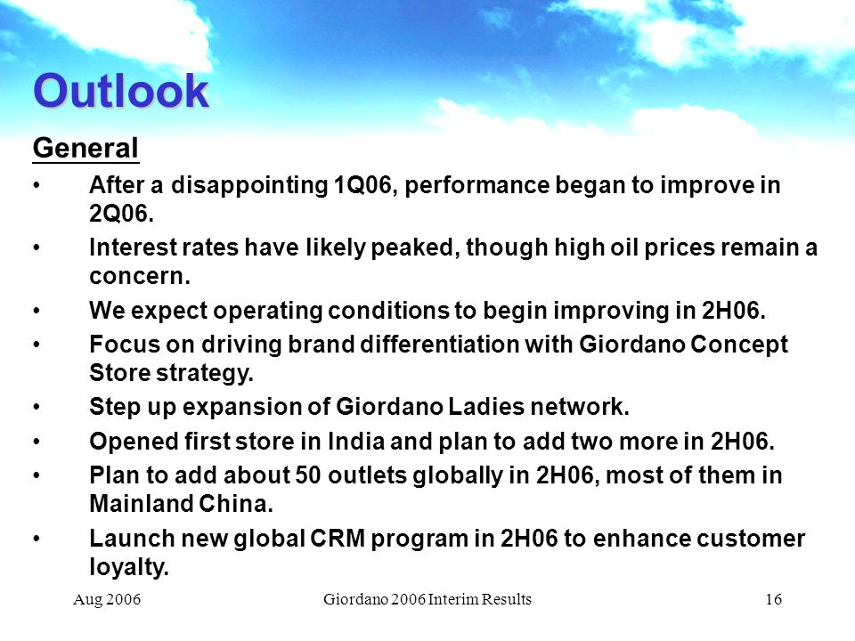 Aug 2006Giordano 2006 Interim Results16 Outlook General After a disappointing 1Q06, performance began to improve in 2Q06.