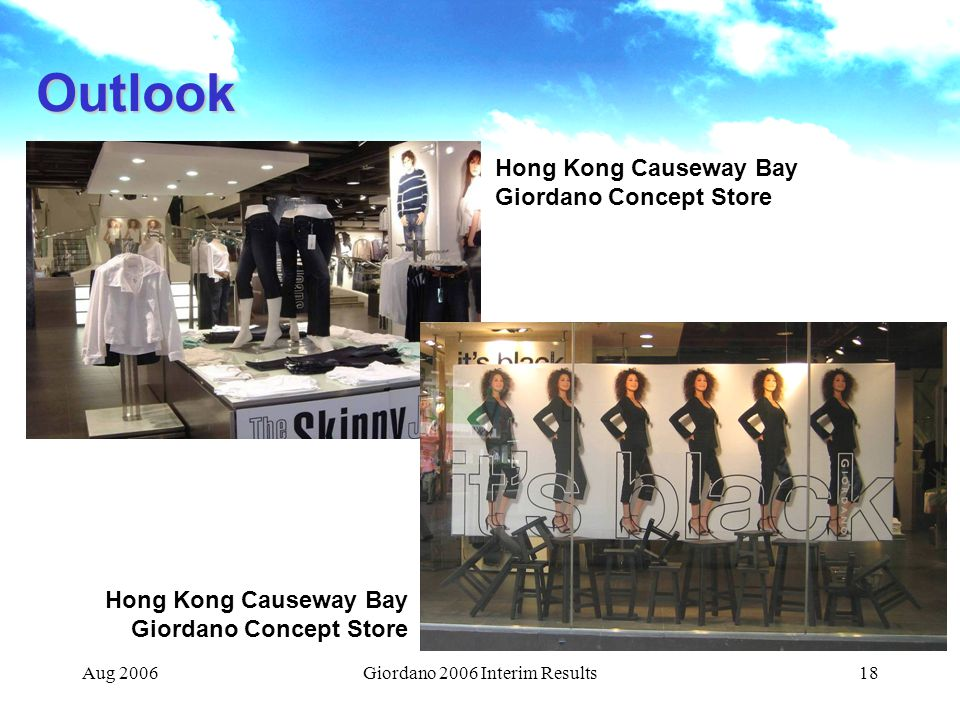 Aug 2006Giordano 2006 Interim Results18 Outlook Hong Kong Causeway Bay Giordano Concept Store Hong Kong Causeway Bay Giordano Concept Store
