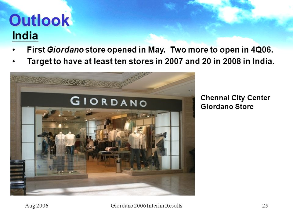 Aug 2006Giordano 2006 Interim Results25 Outlook India First Giordano store opened in May.