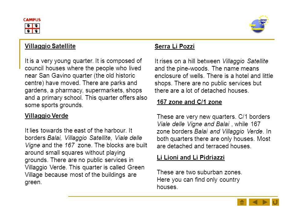 Villaggio Satellite It is a very young quarter.