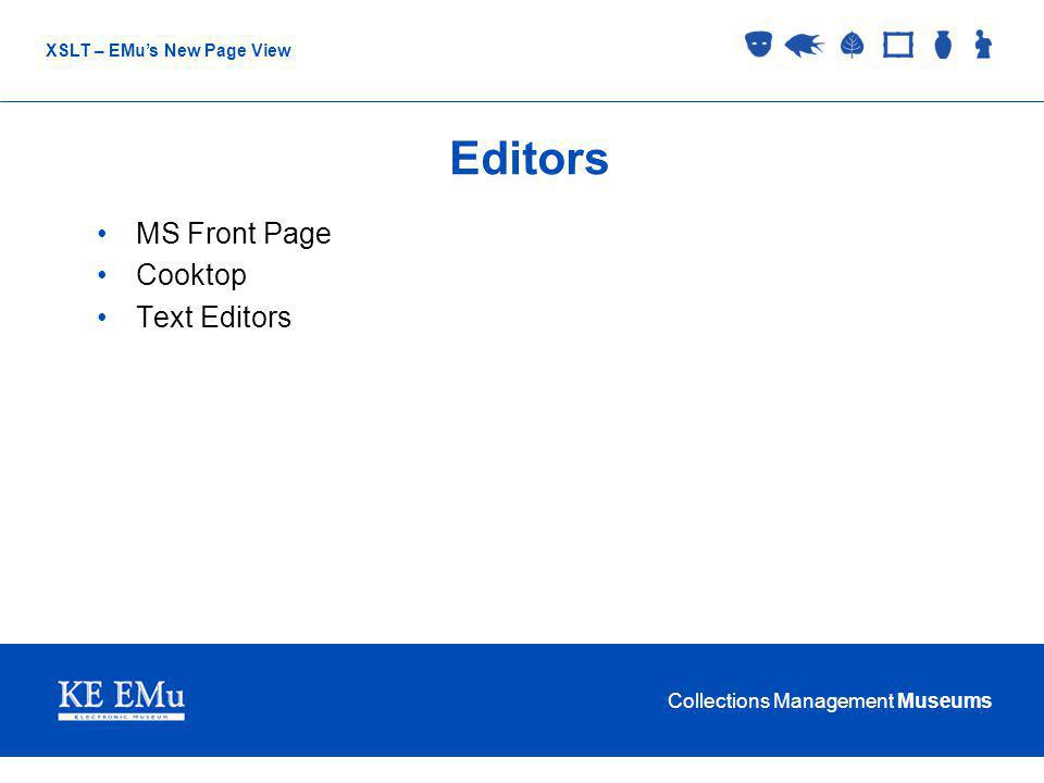 Collections Management Museums XSLT – EMus New Page View Editors MS Front Page Cooktop Text Editors