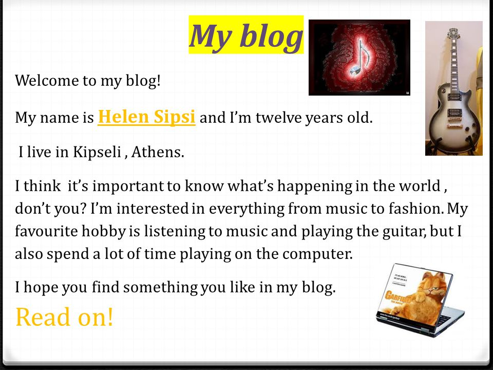 My blog Welcome to my blog! My name is Helen Sipsi and Im twelve years old. I live in Kipseli, Athens. I think its important to know whats happening i