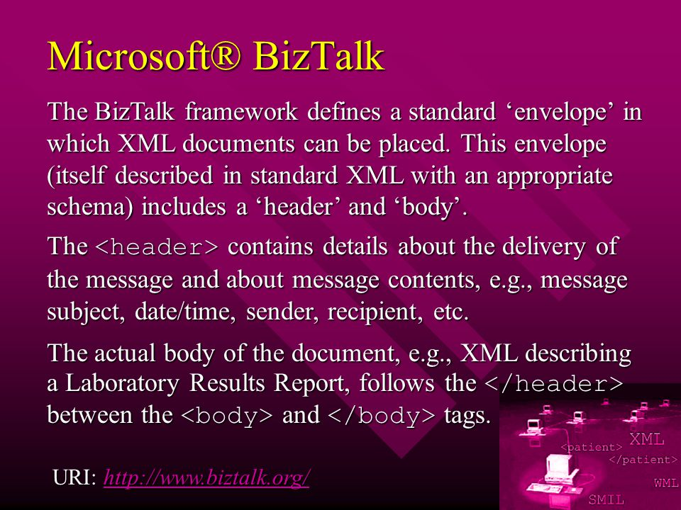 Microsoft® BizTalk The BizTalk framework defines a standard envelope in which XML documents can be placed.