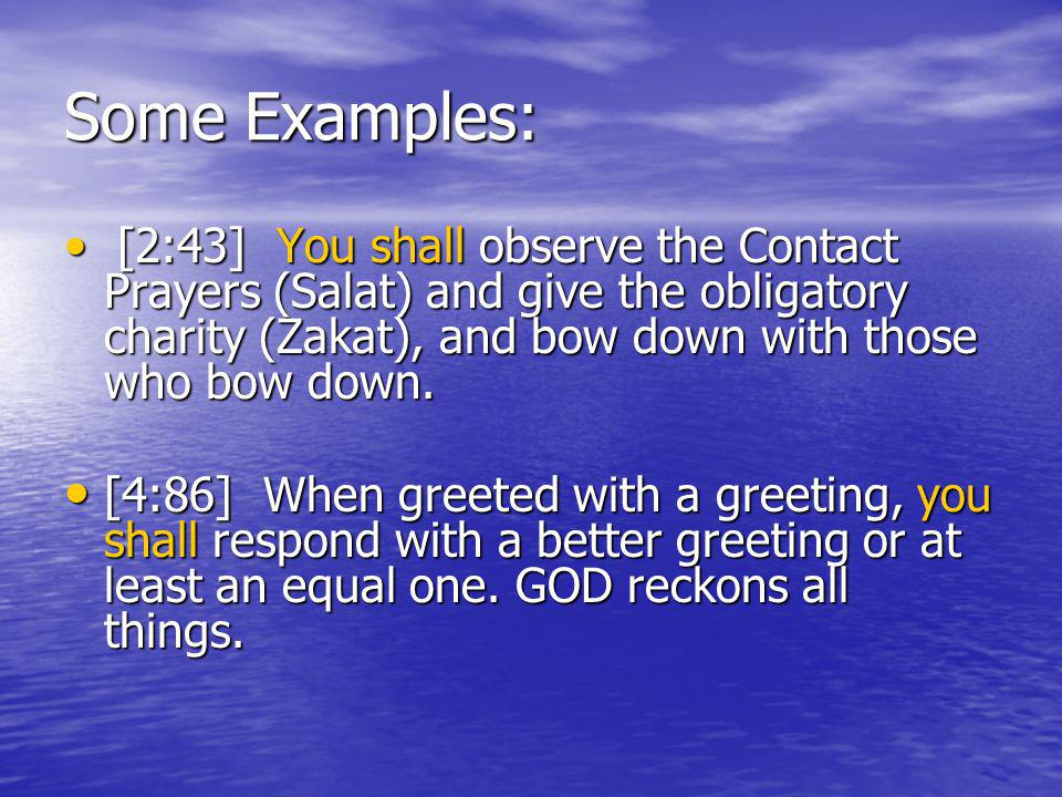 Some Examples: [2:43] You shall observe the Contact Prayers (Salat) and give the obligatory charity (Zakat), and bow down with those who bow down.