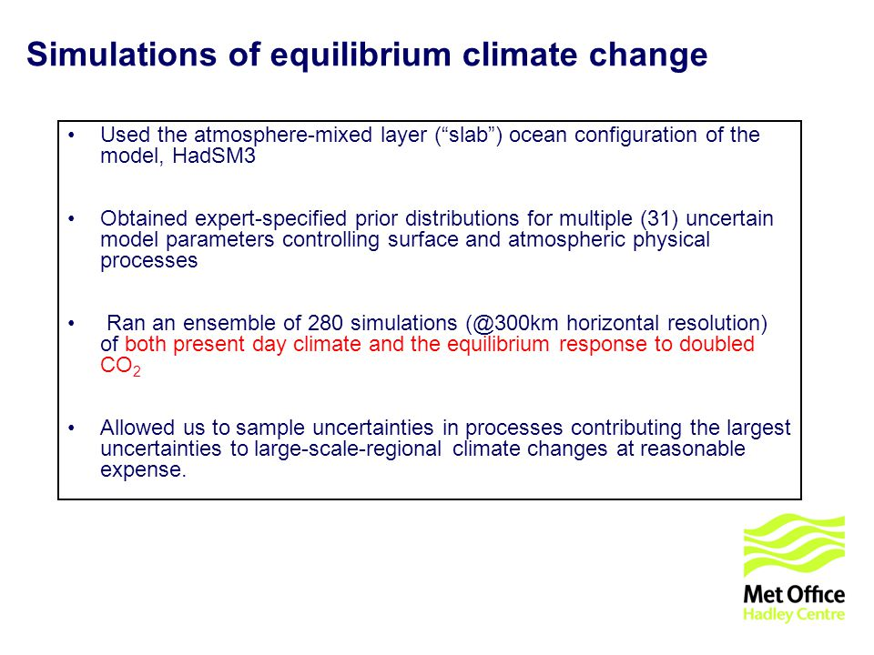 © UKCIP 2006 Simulations of equilibrium climate change Used the atmosphere-mixed layer (slab) ocean configuration of the model, HadSM3 Obtained expert