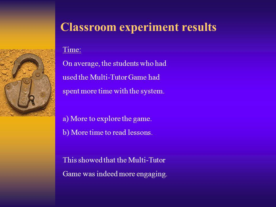 Classroom experiment results Interviews: The players of the Multi-Tutor Game were fascinated by the idea of a game in the classroom.