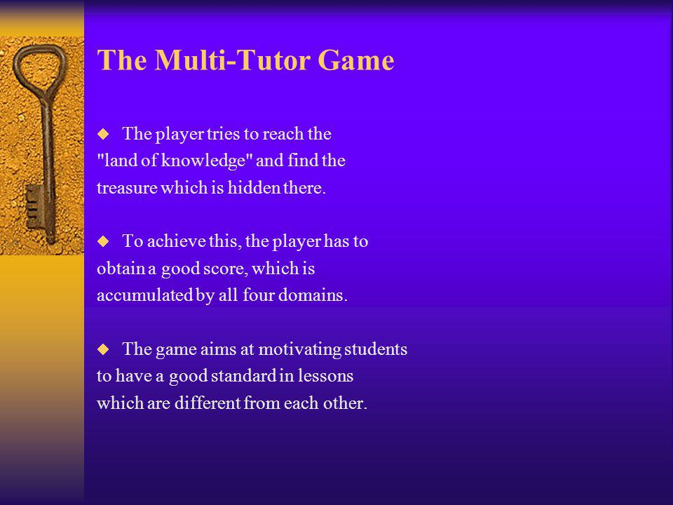 The Multi-Tutor Game The player tries to reach the land of knowledge and find the treasure which is hidden there.