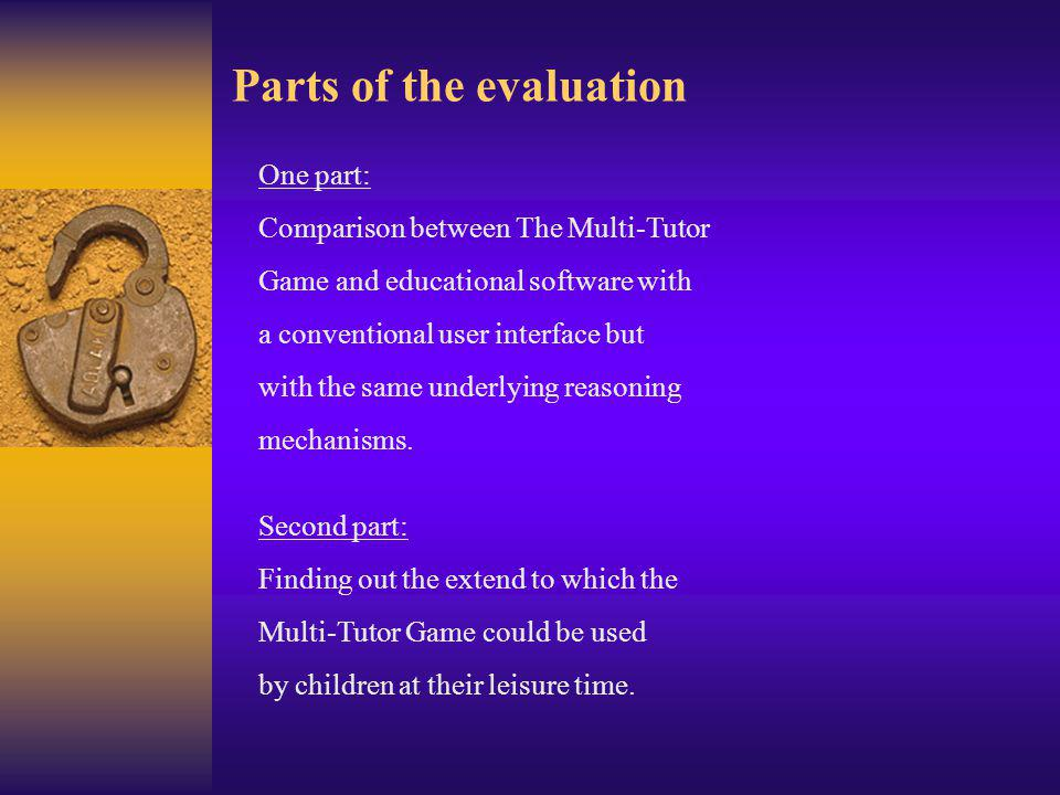Parts of the evaluation One part: Comparison between The Multi-Tutor Game and educational software with a conventional user interface but with the same underlying reasoning mechanisms.